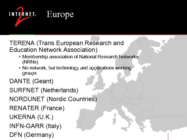 Europe TERENA (Trans European Research and Education Network Association) • Membership association of National