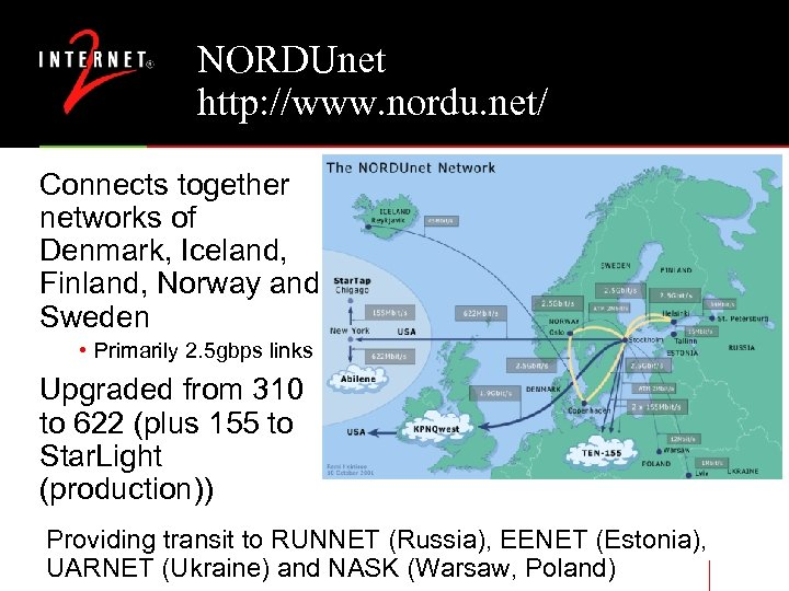 NORDUnet http: //www. nordu. net/ Connects together networks of Denmark, Iceland, Finland, Norway and