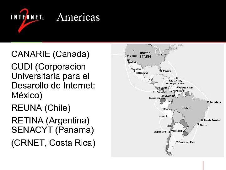 Americas CANARIE (Canada) CUDI (Corporacion Universitaria para el Desarollo de Internet: México) REUNA (Chile)