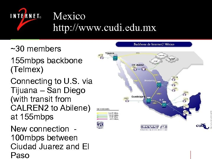 Mexico http: //www. cudi. edu. mx ~30 members 155 mbps backbone (Telmex) Connecting to