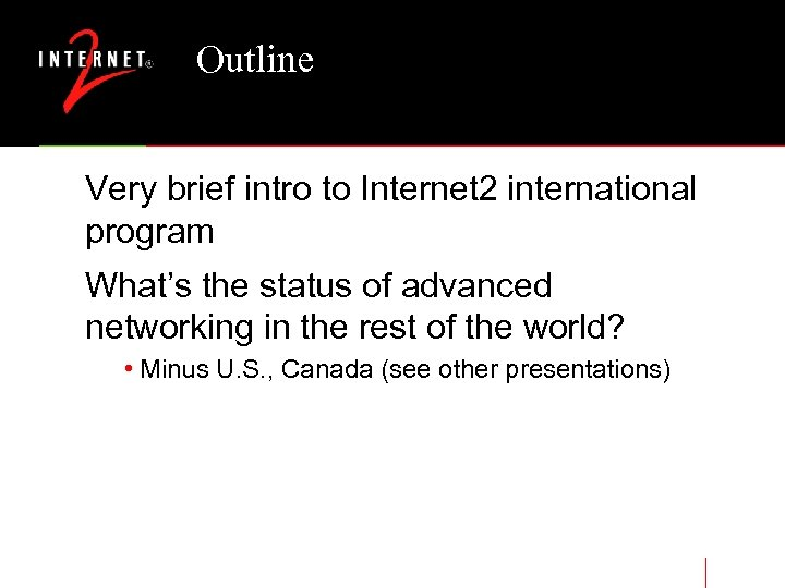 Outline Very brief intro to Internet 2 international program What's the status of advanced