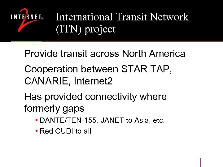 International Transit Network (ITN) project Provide transit across North America Cooperation between STAR TAP,
