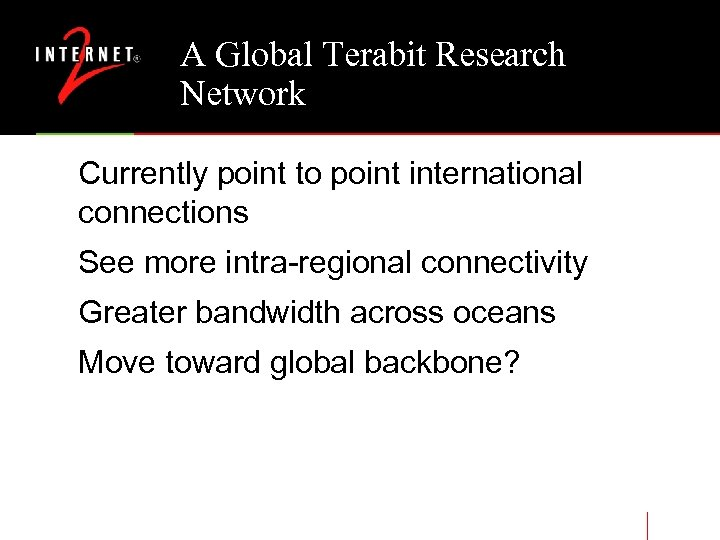 A Global Terabit Research Network Currently point to point international connections See more intra-regional