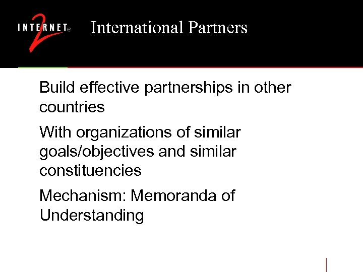 International Partners Build effective partnerships in other countries With organizations of similar goals/objectives and