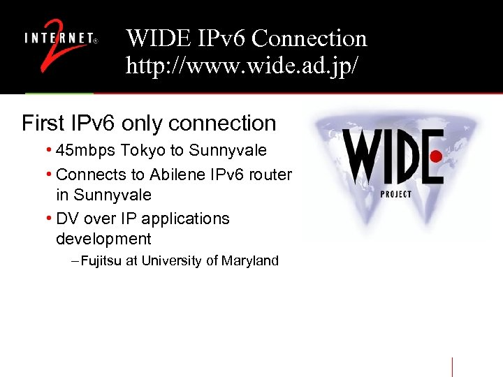 WIDE IPv 6 Connection http: //www. wide. ad. jp/ First IPv 6 only connection