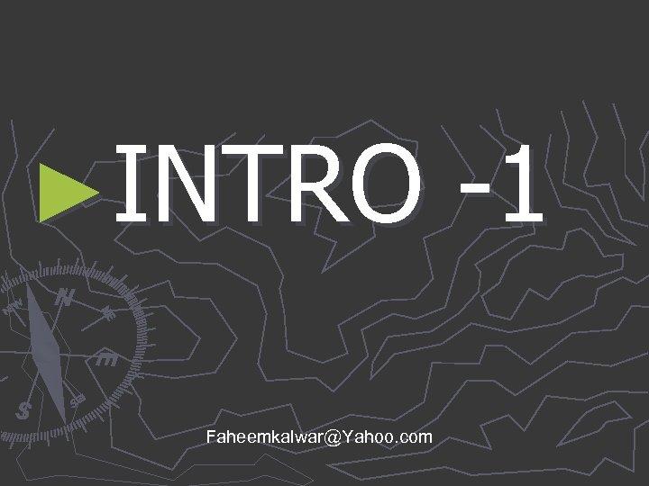 ►INTRO -1 Faheemkalwar@Yahoo. com