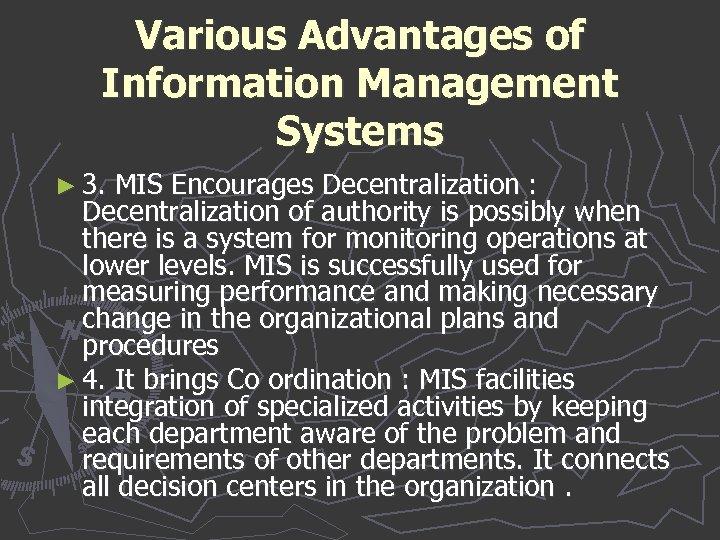Various Advantages of Information Management Systems ► 3. MIS Encourages Decentralization : Decentralization of