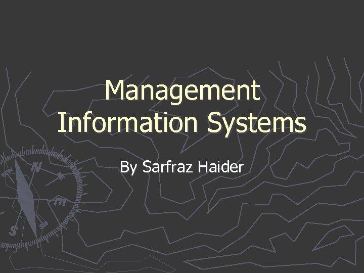 Management Information Systems By Sarfraz Haider