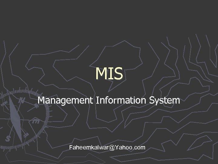 MIS Management Information System Faheemkalwar@Yahoo. com