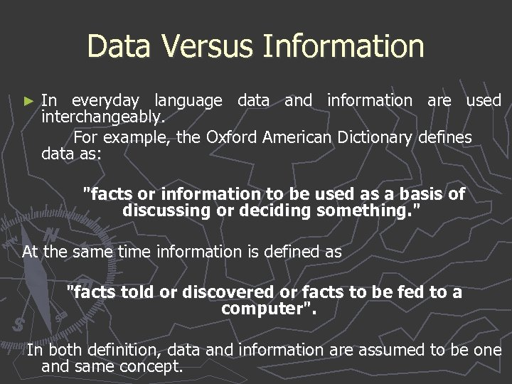 Data Versus Information ► In everyday language data and information are used interchangeably. For