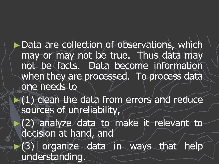 ► Data are collection of observations, which may or may not be true. Thus