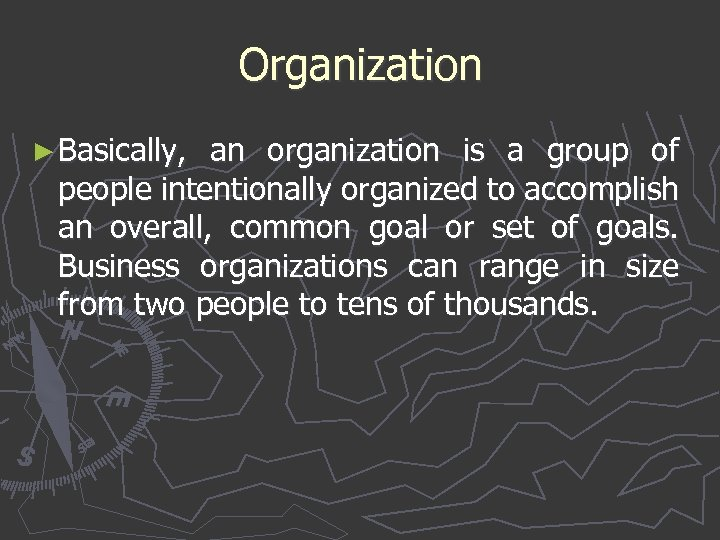 Organization ► Basically, an organization is a group of people intentionally organized to accomplish