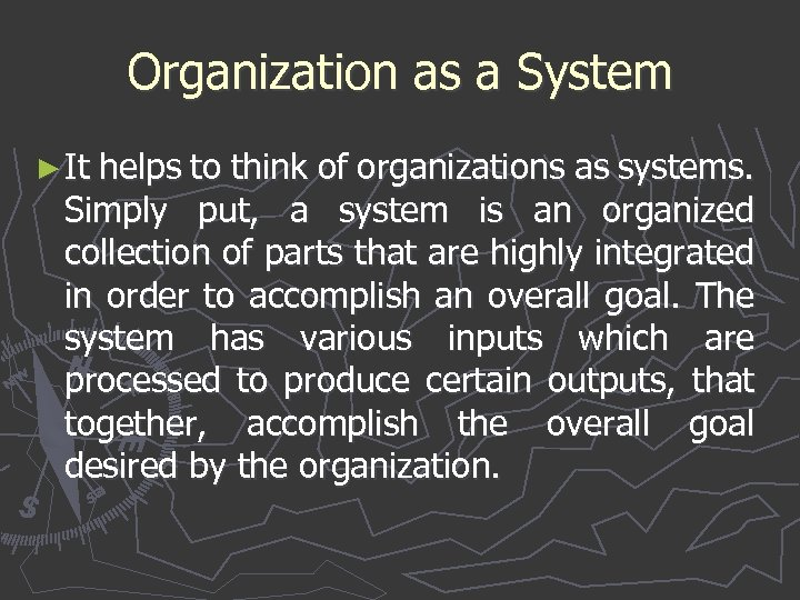 Organization as a System ► It helps to think of organizations as systems. Simply