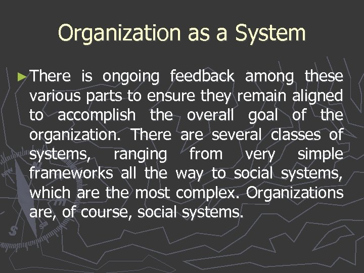 Organization as a System ► There is ongoing feedback among these various parts to