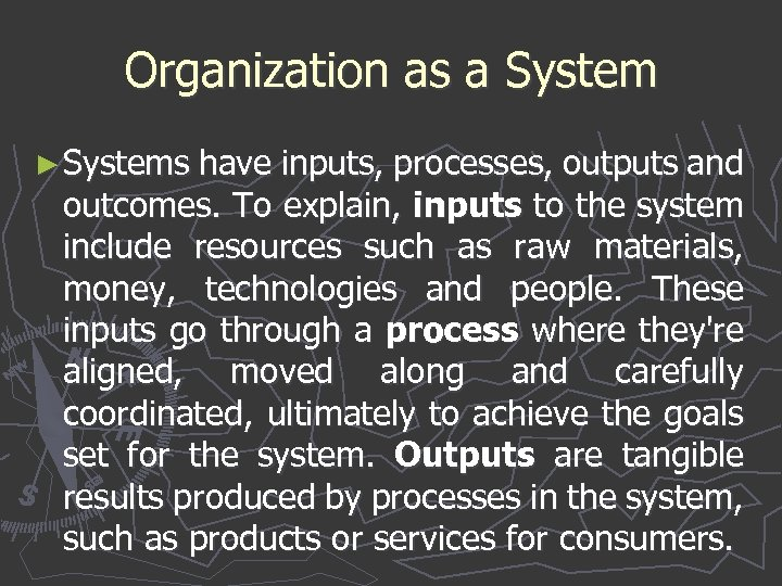Organization as a System ► Systems have inputs, processes, outputs and outcomes. To explain,