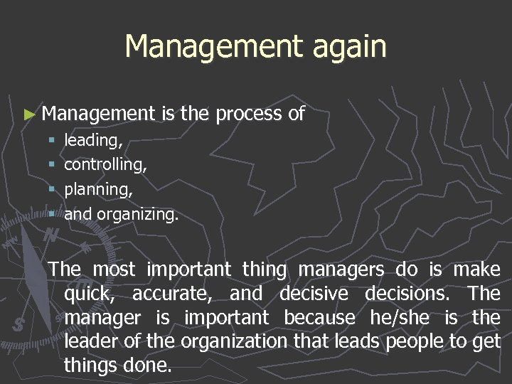 Management again ► Management is the process of § § leading, controlling, planning, and