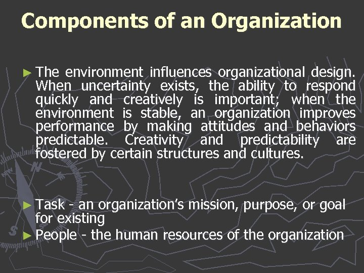 Components of an Organization ► The environment influences organizational design. When uncertainty exists, the