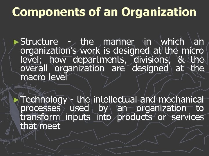 Components of an Organization ► Structure - the manner in which an organization's work