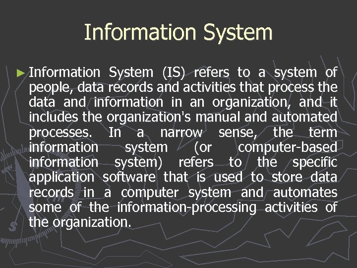 Information System ► Information System (IS) refers to a system of people, data records