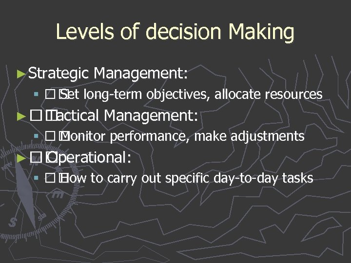 Levels of decision Making ► Strategic Management: § Set long-term objectives, allocate resources ►