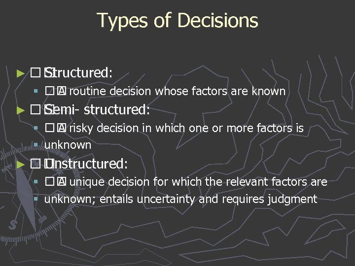 Types of Decisions ► Structured: § A routine decision whose factors are known ►