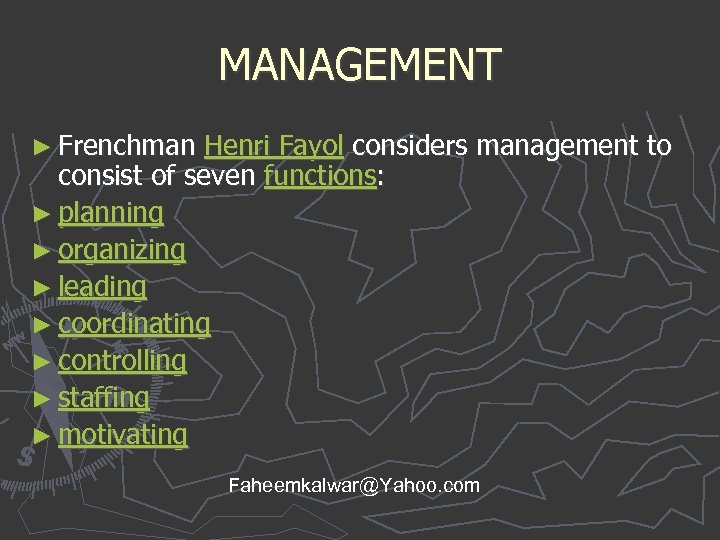 MANAGEMENT ► Frenchman Henri Fayol considers management to consist of seven functions: ► planning