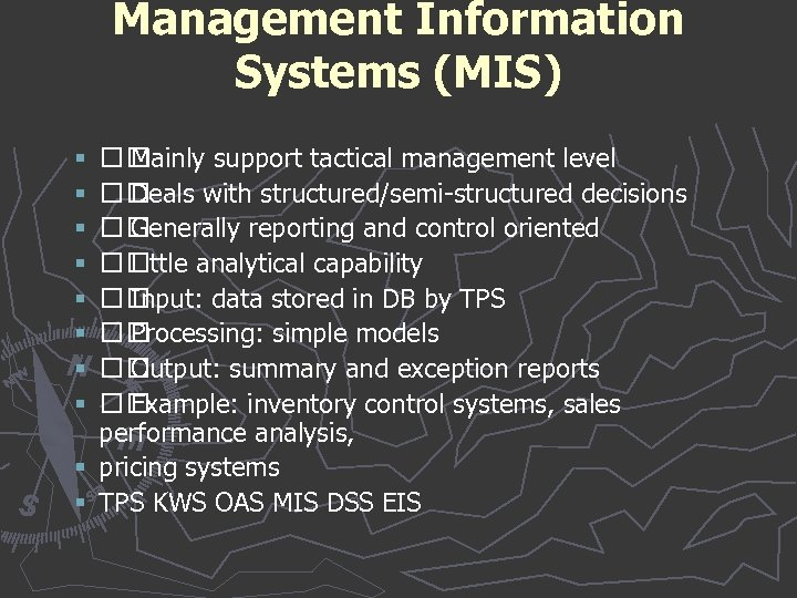 Management Information Systems (MIS) Mainly support tactical management level Deals with structured/semi-structured decisions Generally