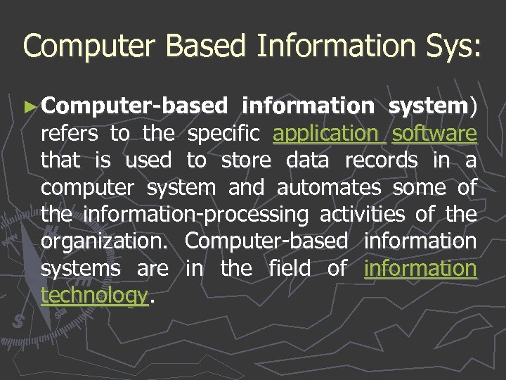 Computer Based Information Sys: ► Computer-based information system) refers to the specific application software