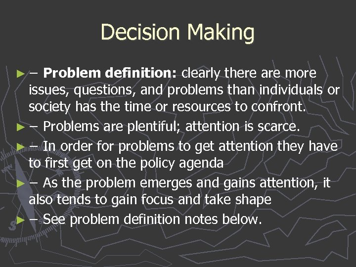 Decision Making ► − Problem definition: clearly there are more issues, questions, and problems