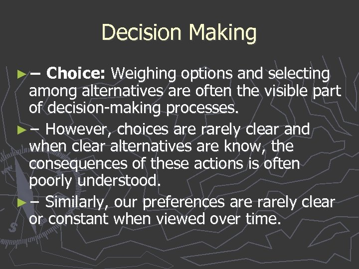Decision Making ► − Choice: Weighing options and selecting among alternatives are often the