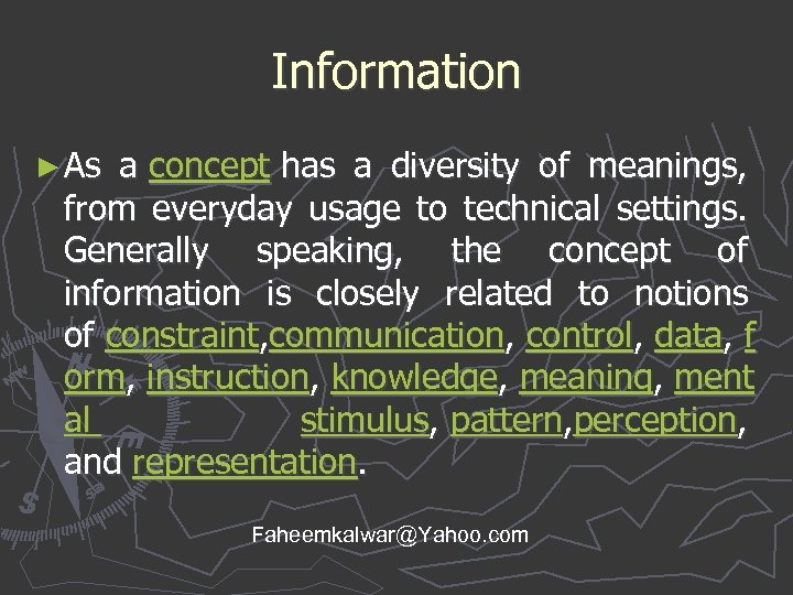 Information ► As a concept has a diversity of meanings, from everyday usage to