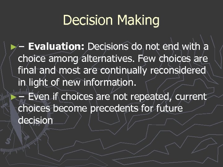 Decision Making ► − Evaluation: Decisions do not end with a − choice among