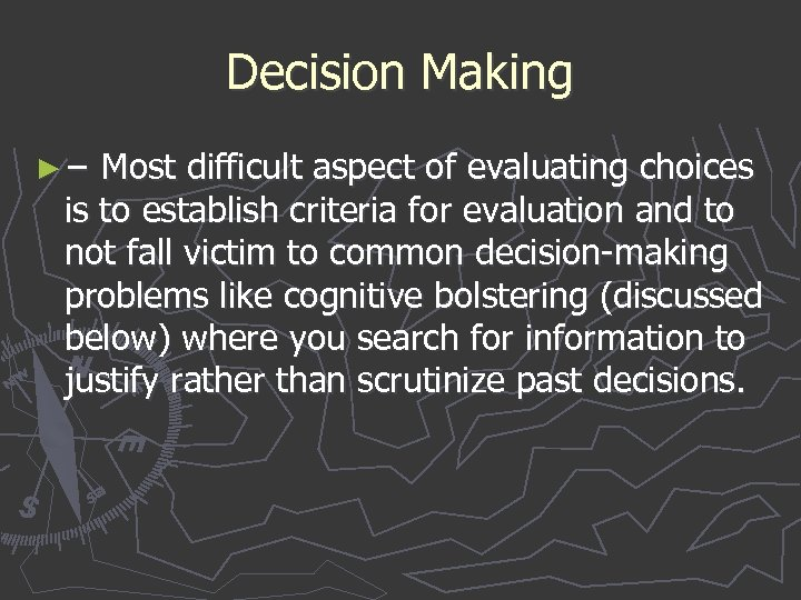Decision Making ► − Most difficult aspect of evaluating choices is to establish criteria
