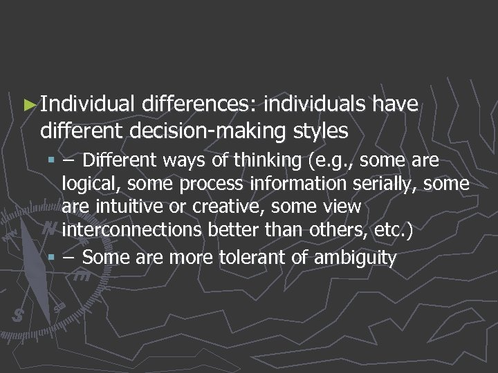 ► Individual differences: individuals have different decision-making styles § − Different ways of thinking