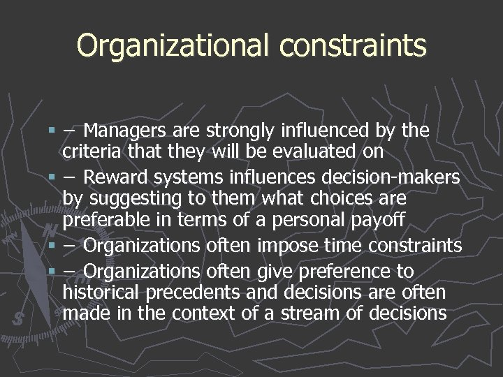 Organizational constraints § − Managers are strongly influenced by the criteria that they will