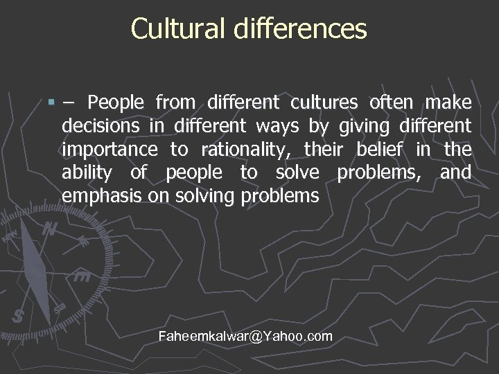 Cultural differences § − People from different cultures often make decisions in different ways