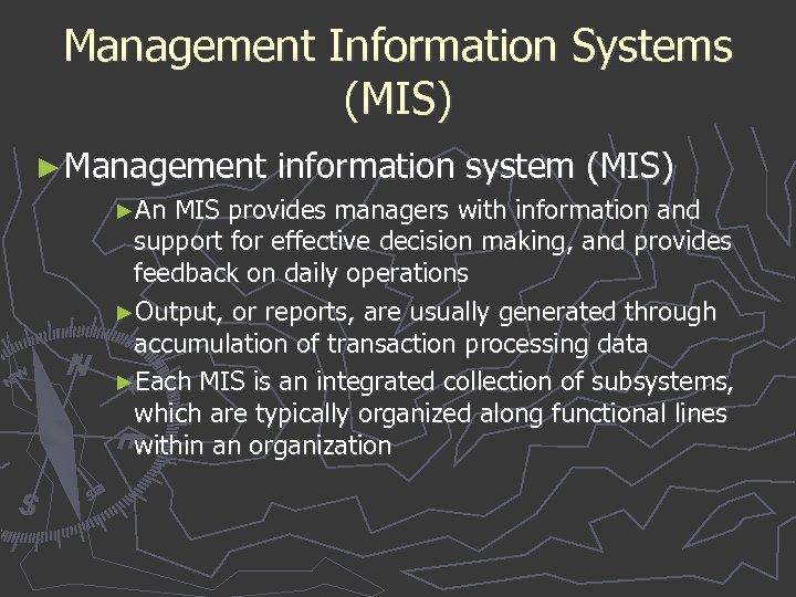 Management Information Systems (MIS) ► Management information system (MIS) ►An MIS provides managers with