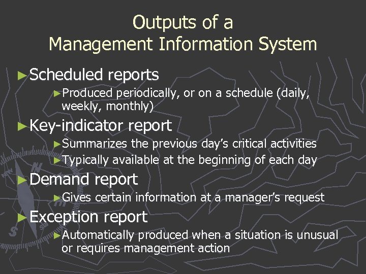 Outputs of a Management Information System ► Scheduled reports ►Produced periodically, or on a