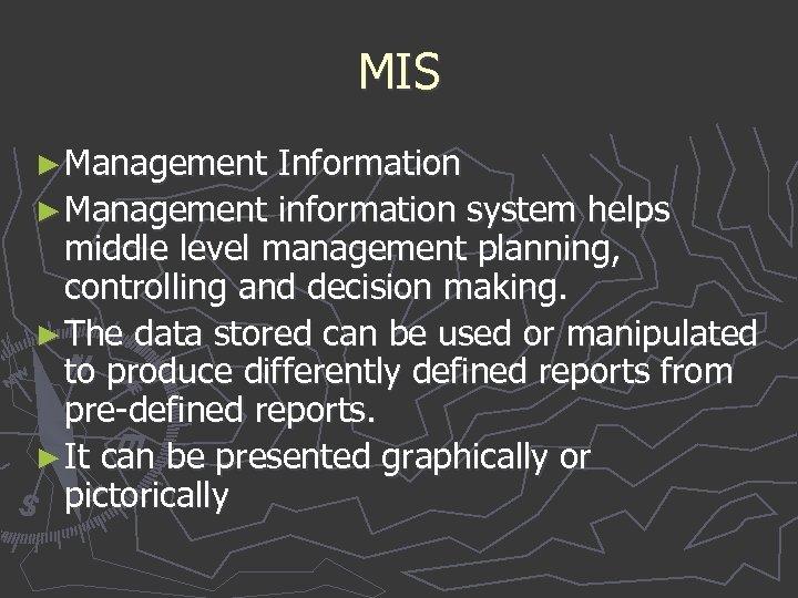 MIS ► Management Information ► Management information system helps middle level management planning, controlling