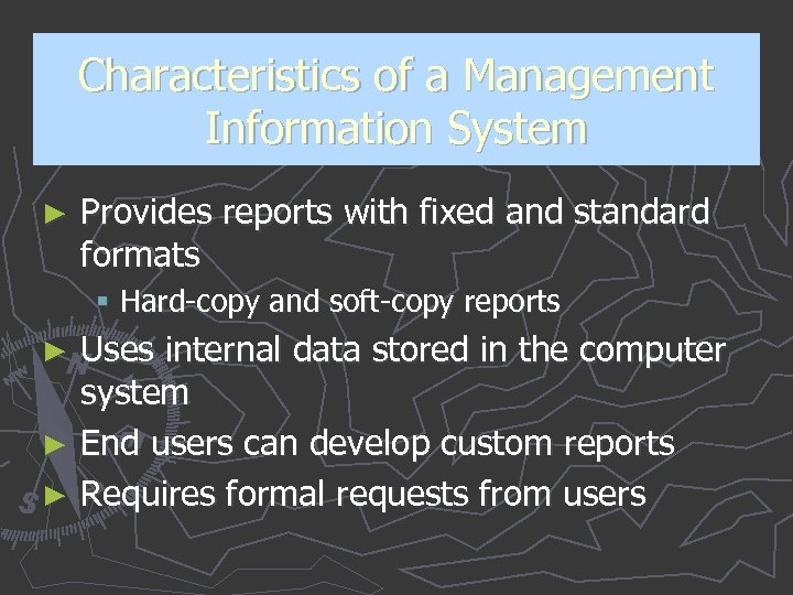 Characteristics of a Management Information System ► Provides reports with fixed and standard formats