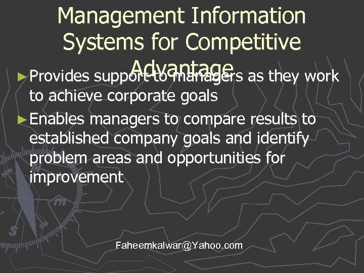 Management Information Systems for Competitive Advantage ► Provides support to managers as they work