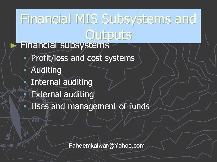 ► Financial MIS Subsystems and Outputs Financial subsystems § § § Profit/loss and cost