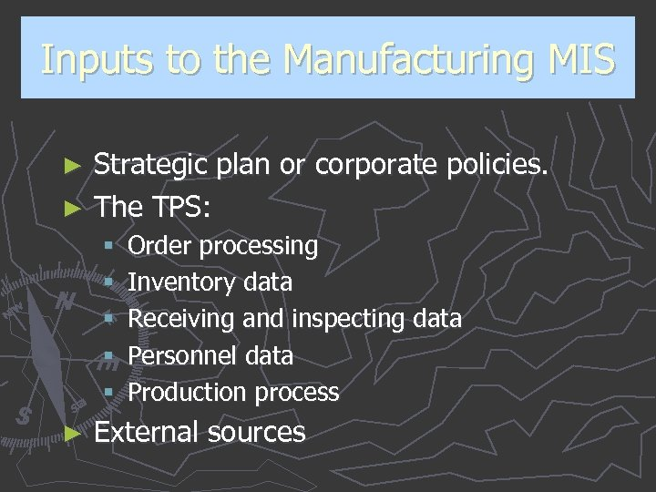Inputs to the Manufacturing MIS Strategic plan or corporate policies. ► The TPS: ►