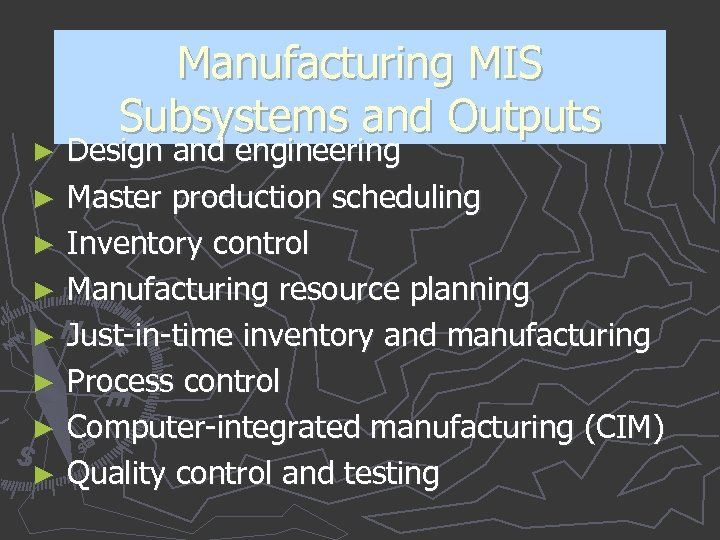 Manufacturing MIS Subsystems and Outputs Design and engineering ► Master production scheduling ► Inventory