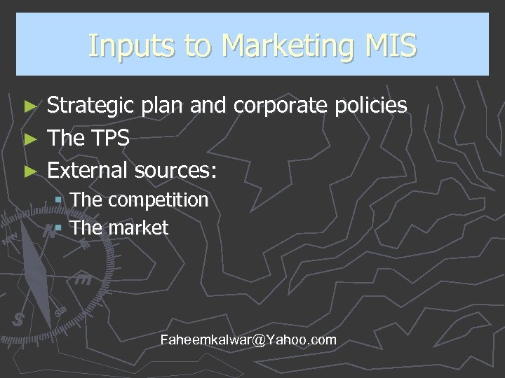 Inputs to Marketing MIS Strategic plan and corporate policies ► The TPS ► External