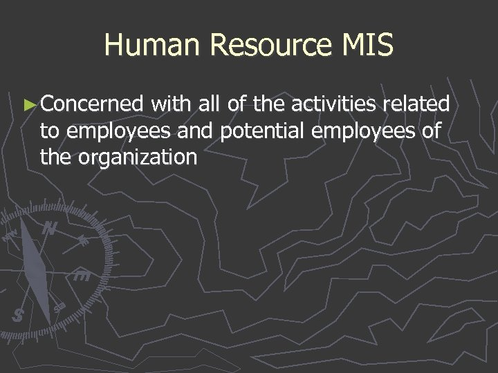 Human Resource MIS ► Concerned with all of the activities related to employees and