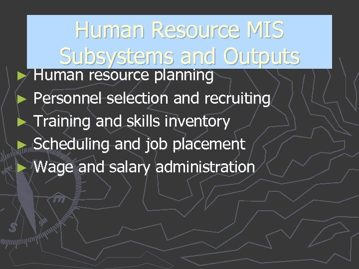 Human Resource MIS Subsystems and Outputs Human resource planning ► Personnel selection and recruiting