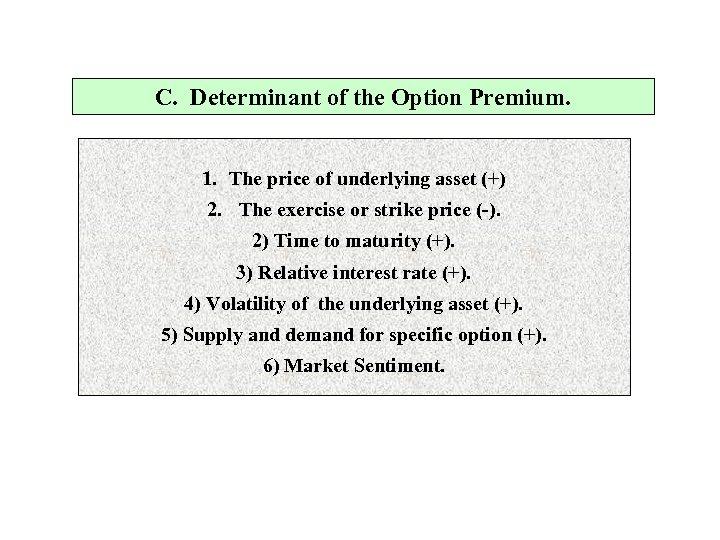 C. Determinant of the Option Premium. 1. The price of underlying asset (+) 2.