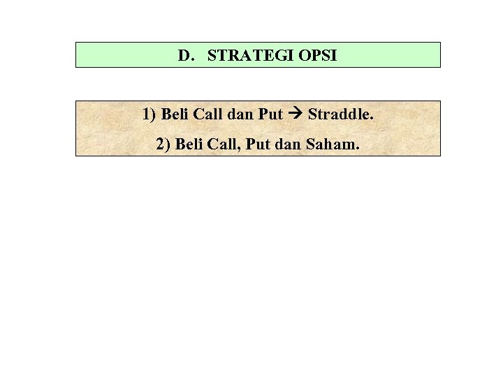 D. STRATEGI OPSI 1) Beli Call dan Put Straddle. 2) Beli Call, Put dan
