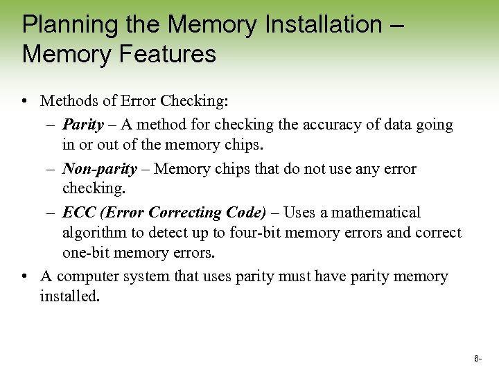 Planning the Memory Installation – Memory Features • Methods of Error Checking: – Parity